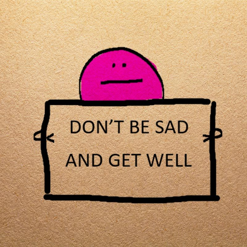 Dont Be Sad, Get Well & Death